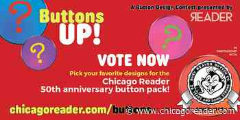 Vote now! Pick your favorite designs for the Chicago Reader 50th anniversary button pack!