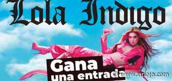 LA RIOJA on+ te invita al concierto de Lola Indigo por el estreno de la Tarifa Joven - La Rioja