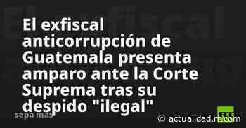 """El exfiscal anticorrupción de Guatemala presenta amparo ante la Corte Suprema tras su despido """"ilegal"""" - RT en Español"""