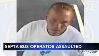 SEPTA bus driver assault: Police seek man who used racial slurs, threw beer can employee - WPVI-TV