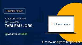 Hiring Now, Active Openings for Top Leading Tableau Jobs - Analytics Insight