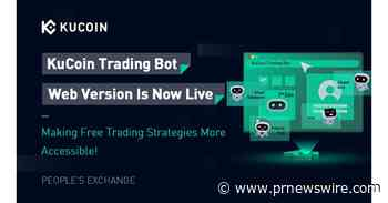 KuCoin Brings Trading Bot to Web Users to Optimize Investment Methods - PRNewswire
