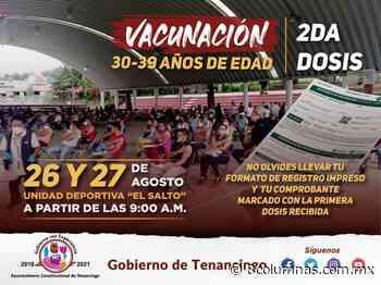 Vacunará Tenancingo al grupo de 30 a 39 años con segunda dosis el próximo 26 y 27 de agosto - 8 Columnas