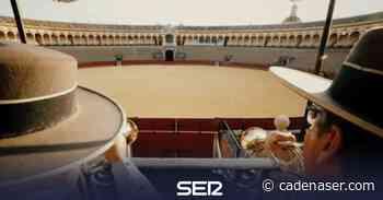 Los clarines anuncian el reencuentro con los toros en Sevilla - Cadena SER