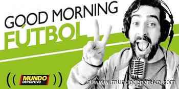 'Good Morning Fútbol' podcast | - Mundo Deportivo