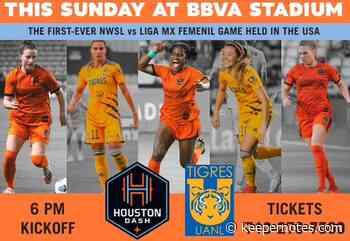 Houston Dash vs Tigres this Sunday at BBVA - Keeper Notes