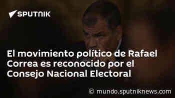 El movimiento político de Rafael Correa es reconocido por el Consejo Nacional Electoral - Sputnik Mundo