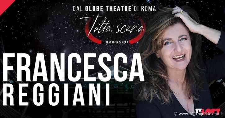 Tutta scena – Il teatro in camera al Globe Theatre, su TvLoft Francesca Reggiani in D.O.C. (Donne d'Origine Controllata)