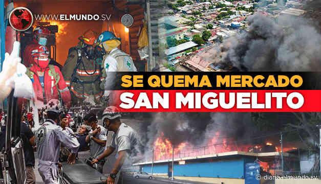 Voraz incendio consume Mercado San Miguelito de San Salvador - Diario El Mundo