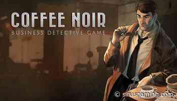 Neo-Noir Tycoon Mash-up Coffee Noir Releases on Steam Soon - Sirus Gaming
