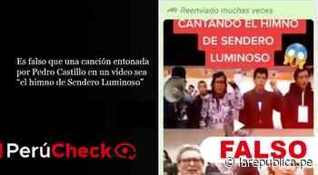 Es falso que una canción entonada por Pedro Castillo en un video sea el himno de Sendero Luminoso - La República Perú
