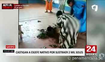 Satipo: castigan a exjefe de comunidad nativa tras denuncia de robo - Panamericana Televisión