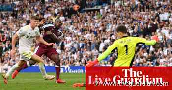 Leicester 2-2 Burnley, Leeds 1-2 West Ham and more: football clockwatch – live!