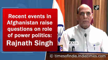 Recent events in Afghanistan raise questions on role of power politics: Rajnath Singh
