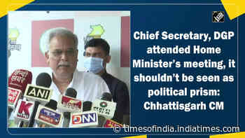 Chief Secretary, DGP attended Home Minister's meeting, it shouldn't be seen as political prism: Chhattisgarh CM