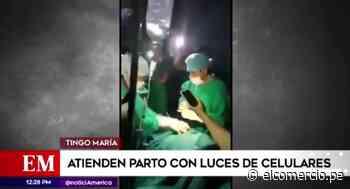 Tingo María: Galenos y enfermeras atendieron un parto con luces de celulares - El Comercio Perú
