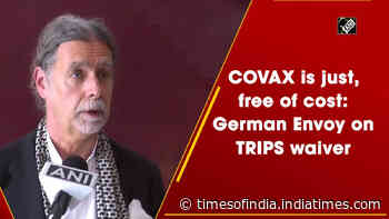 COVAX is just, free of cost: German Envoy on TRIPS waiver
