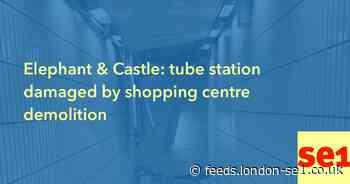 Elephant & Castle: tube station damaged by shopping centre demolition