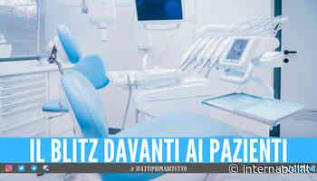 Falsi dentisti tra Napoli e Villaricca, scatta il blitz: sequestrati 6 ambulatori - Internapoli