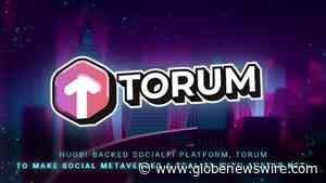 Huobi-backed SocialFi Platform, Torum to Make Social Metaverses a Reality with Avatar NFTs - GlobeNewswire