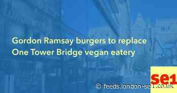 Gordon Ramsay burgers to replace One Tower Bridge vegan eatery