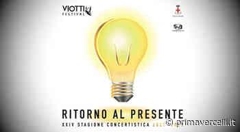 """""""Ritorno al presente"""", la nuova edizione Viotti Festival - Prima Vercelli"""